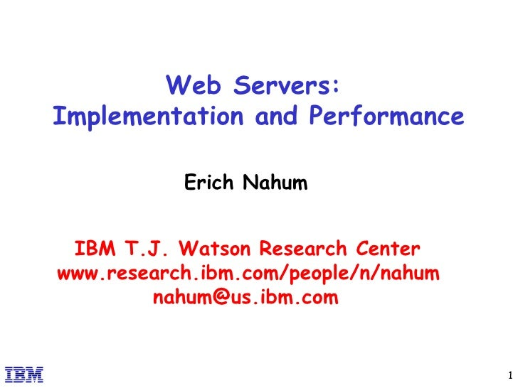 Web Servers:  Implementation and Performance Erich Nahum IBM T.J. Watson Research Center www.research.ibm.com/people/n/nah...