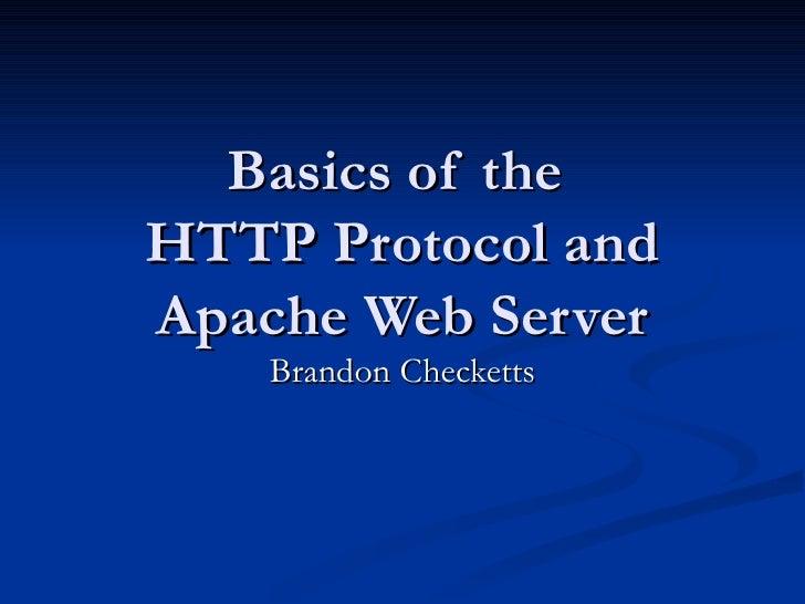 Basics of the  HTTP Protocol and Apache Web Server Brandon Checketts