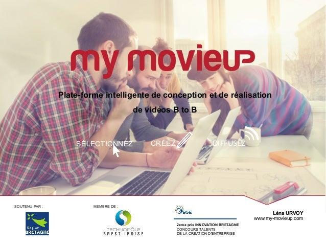 Plate-forme intelligente de conception et de réalisation de vidéos B to B Léna URVOY www.my-movieup.com CRÉEZ DIFFUSEZSÉLE...