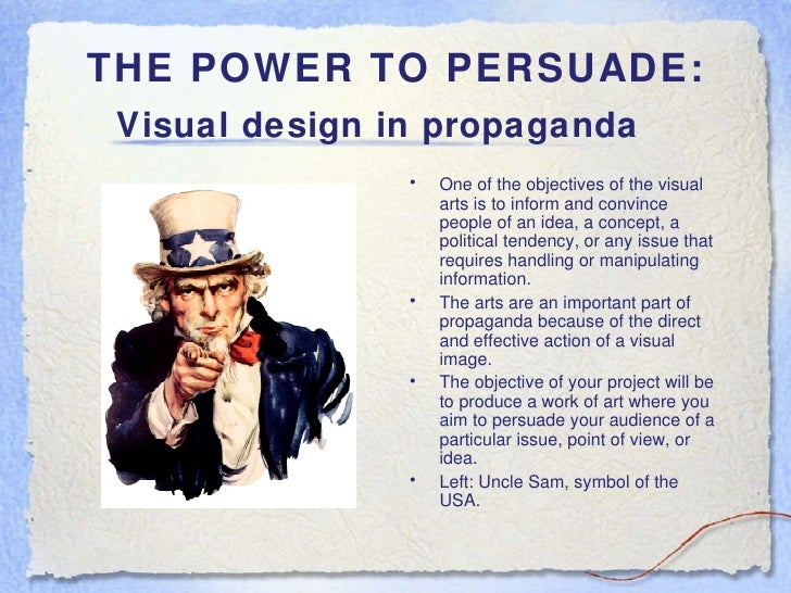 THE POWER TO PERSUADE: Visual design in propaganda   <ul><li>One of the objectives of the visual arts is to inform and con...