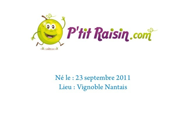 Né le: 23 septembre 2011 Lieu: Vignoble Nantais