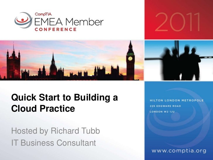 Quick Start to Building aCloud PracticeHosted by Richard TubbIT Business Consultant