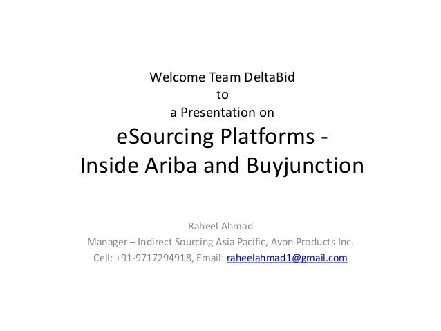 Welcome Team DeltaBid to a Presentation on  eSourcing Platforms Inside Ariba and Buyjunction Raheel Ahmad Manager – Indire...
