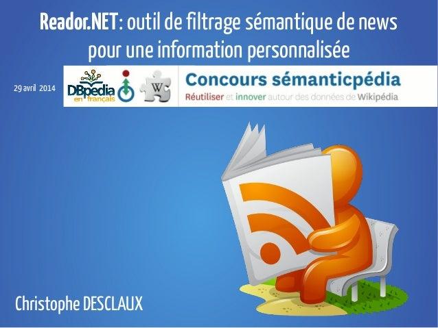 Reador.NET: outil de filtrage sémantique de news pour une information personnalisée 29 avril 2014 Christophe DESCLAUX