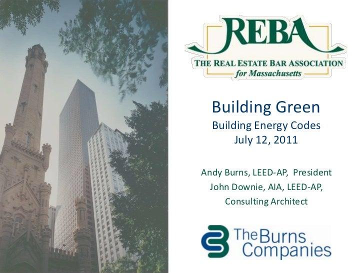Building Green Building Energy CodesJuly 12, 2011<br />Andy Burns, LEED-AP,  President<br />John Downie, AIA, LEED-AP, <br...