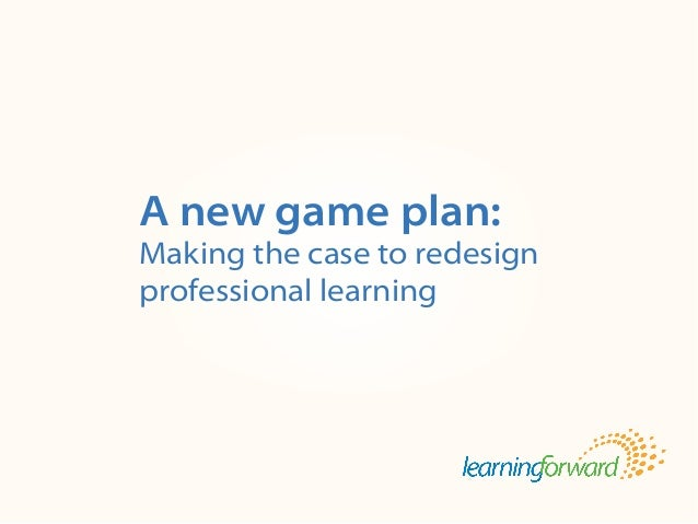 A new game plan: Making the case to redesign professional learning