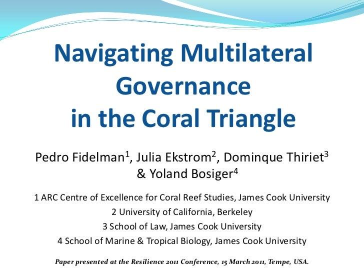 Navigating Multilateral          Governance     in the Coral TrianglePedro Fidelman1, Julia Ekstrom2, Dominque Thiriet3   ...