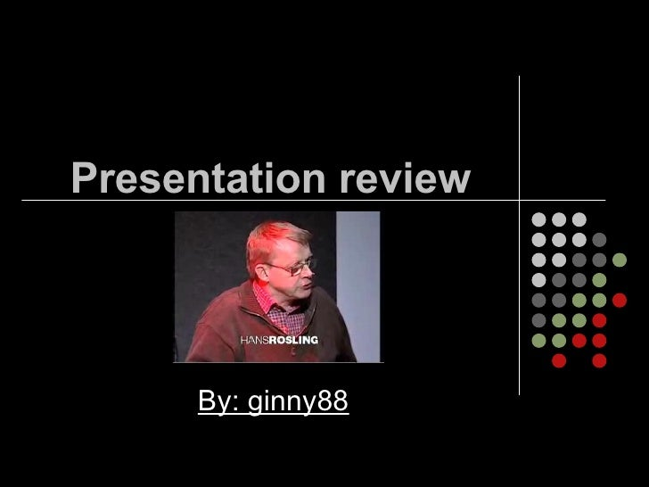 Presentation review By: ginny88
