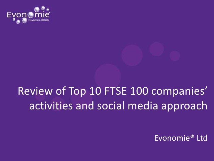Review of Top 10 FTSE 100 companies' activities and social media approach<br />Evonomie® Ltd<br />