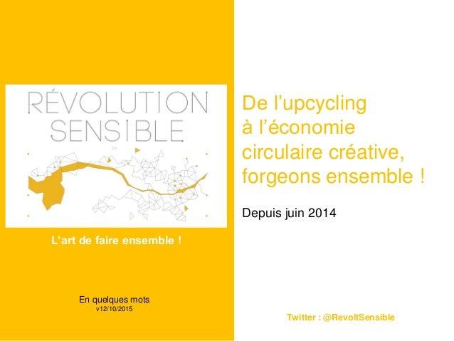 De l'upcycling à l'économie circulaire créative, forgeons ensemble ! Depuis juin 2014 Twitter : @RevoltSensible En quelque...