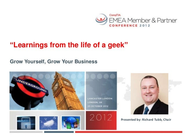 """""""Learnings from the life of a geek""""Grow Yourself, Grow Your Business                                    Presented by: Rich..."""
