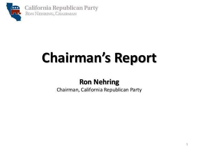 Chairman's Report Ron Nehring Chairman, California Republican Party  1