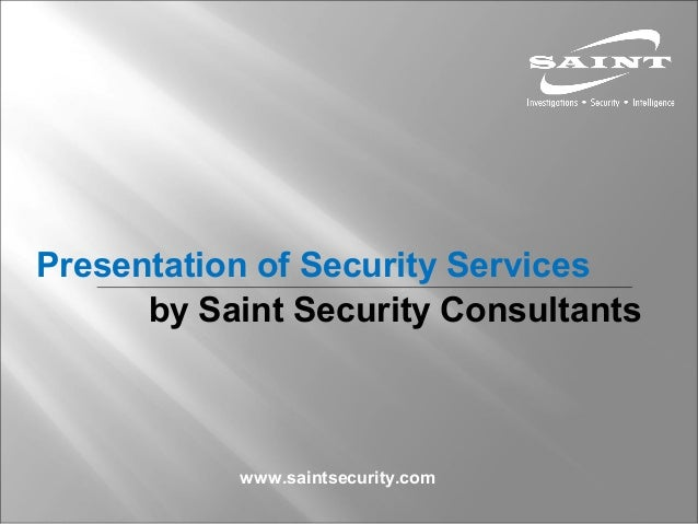 Presentation of Security Services by Saint Security Consultants www.saintsecurity.com