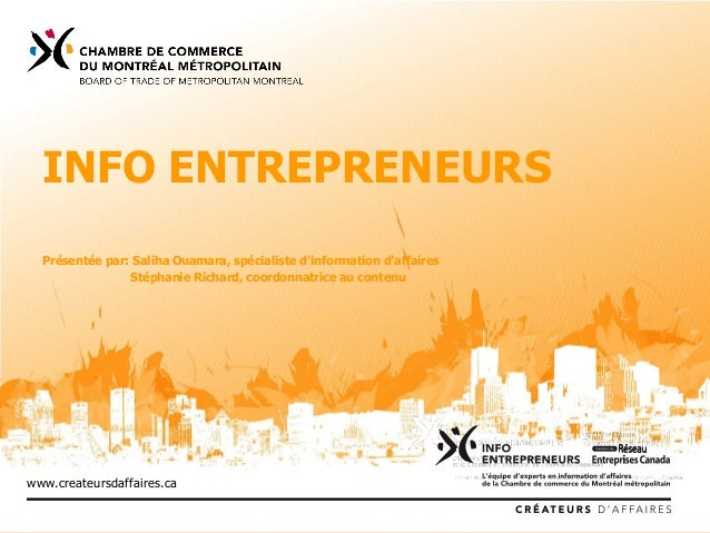 www.createursdaffaires.ca INFO ENTREPRENEURS Présentée par: Saliha Ouamara, spécialiste d'information d'affaires Stéphanie...