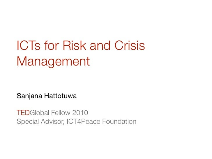 ICTs for Risk and Crisis Management  Sanjana Hattotuwa  TEDGlobal Fellow 2010 Special Advisor, ICT4Peace Foundation