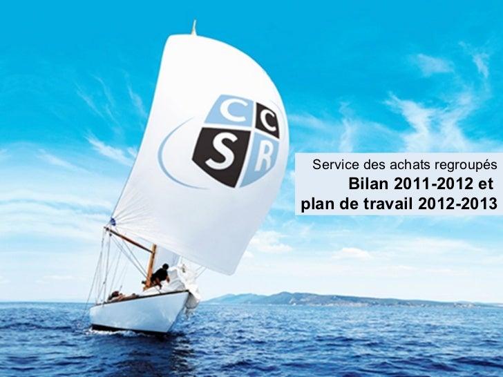 Service des achats regroupés      Bilan 2011-2012 etplan de travail 2012-2013