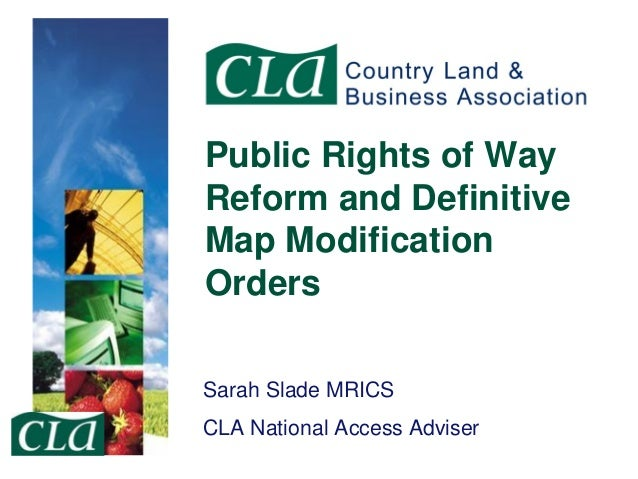 Public Rights of Way Reform and Definitive Map Modification Orders Sarah Slade MRICS CLA National Access Adviser