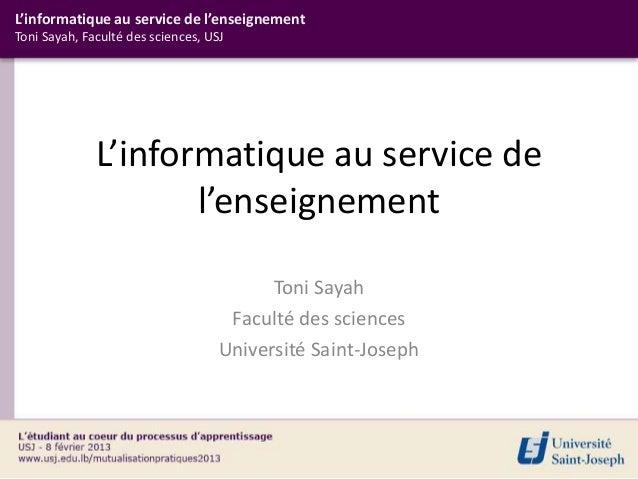 L'informatique au service de l'enseignementToni Sayah, Faculté des sciences, USJ              L'informatique au service de...
