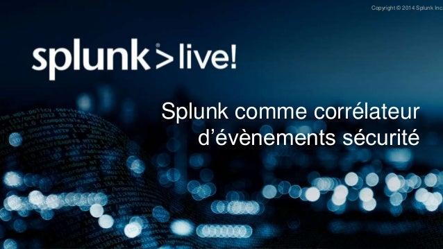 Copyright © 2014 Splunk Inc. Splunk comme corrélateur d'évènements sécurité
