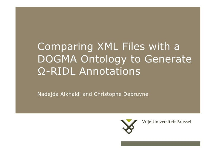 Comparing XML Files with a           DOGMA Ontology to Generate           Ω-RIDL Annotations           Nadejda Alkhaldi an...