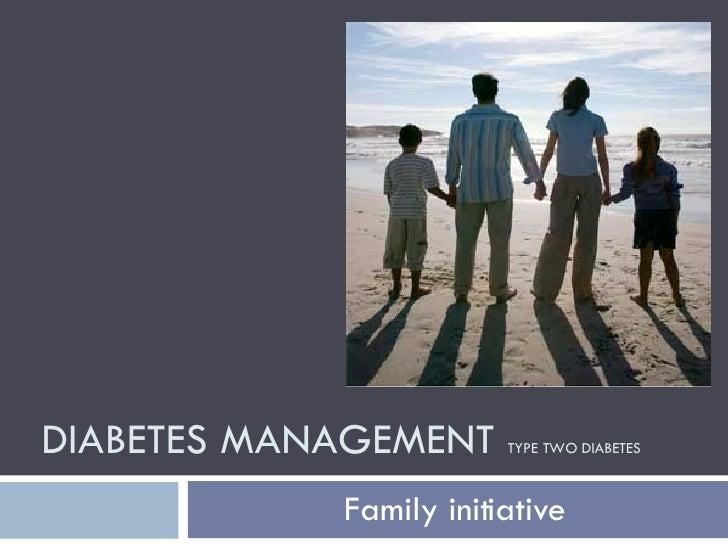 DIABETES MANAGEMENT  TYPE TWO DIABETES Family initiative