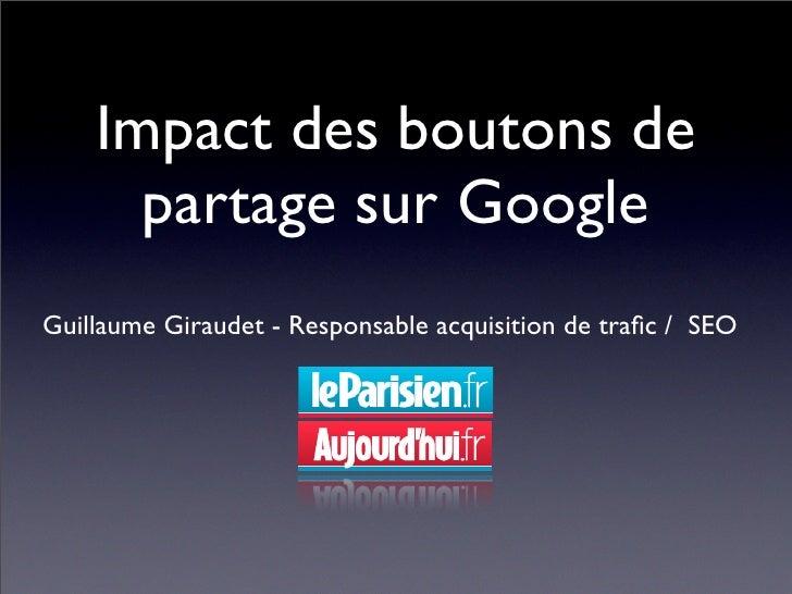 Impact des boutons de      partage sur GoogleGuillaume Giraudet - Responsable acquisition de trafic / SEO