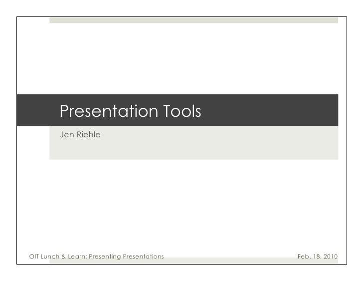 Presentation Tools          Jen Riehle     OIT Lunch & Learn: Presenting Presentations   Feb. 18, 2010