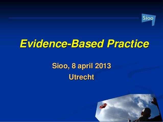 Evidence-Based Practice     Sioo, 8 april 2013          Utrecht