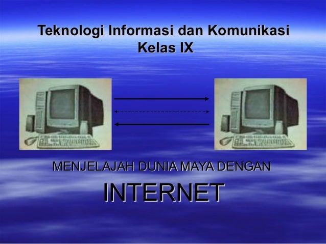 Teknologi Informasi dan KomunikasiTeknologi Informasi dan KomunikasiKelas IXKelas IXMENJELAJAH DUNIA MAYA DENGANMENJELAJAH...