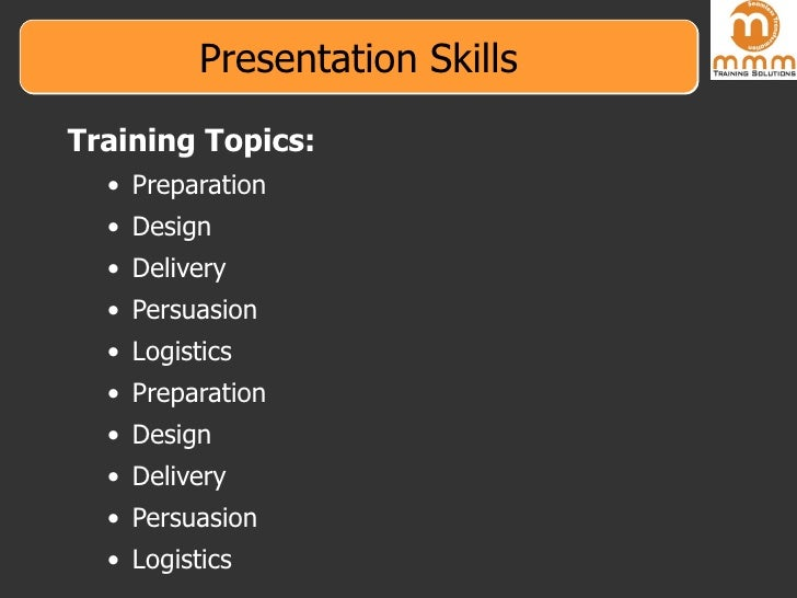 Presentation Skills <ul><li>Training Topics: </li></ul><ul><ul><li>Preparation </li></ul></ul><ul><ul><li>Design </li></ul...