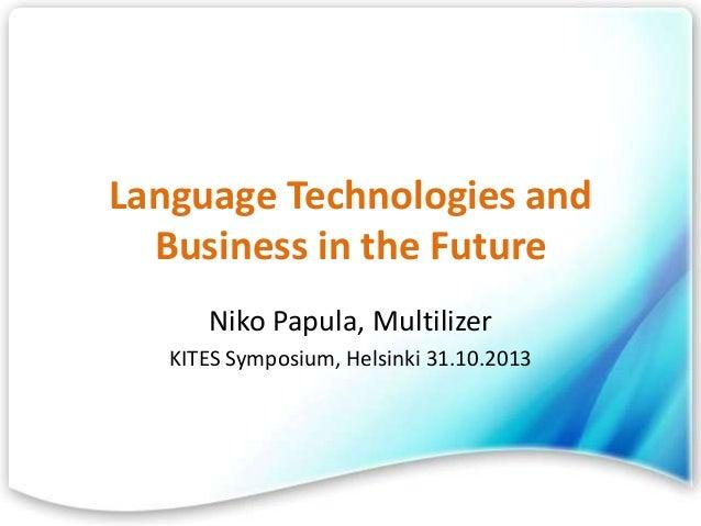 Language Technologies and Business in the Future Niko Papula, Multilizer KITES Symposium, Helsinki 31.10.2013