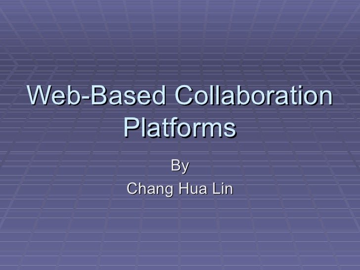 Web-Based Collaboration Platforms By Chang Hua Lin
