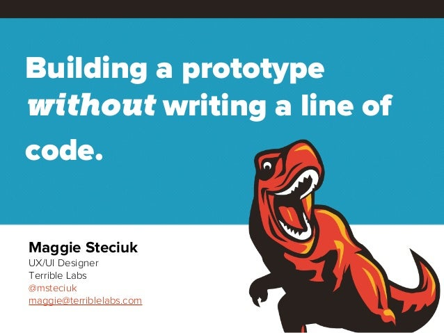 Building a prototypewithout writing a line ofcode.Maggie SteciukUX/UI DesignerTerrible Labs@msteciukmaggie@terriblelabs.com