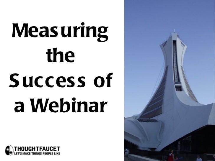 Measuring the Success of a Webinar - A Thoughtfaucet Presenation