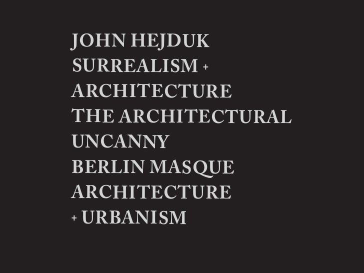 John Hejduk: Surrealism+Architecture / The Architectural Uncanny / Berlin Masque / Architecture+Urbanism