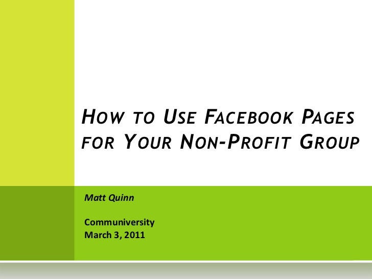How to Use Facebook Pages for Your Non-Profit Group<br />Matt Quinn<br />CommuniversityMarch 3, 2011<br />