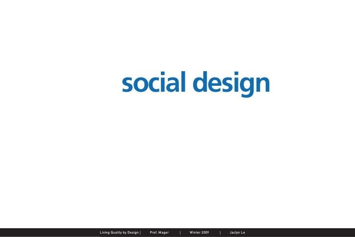 social design     Jaclyn Le       Public Service Design Seminar       Prof. Mager by Design SpringProf. Mager             ...
