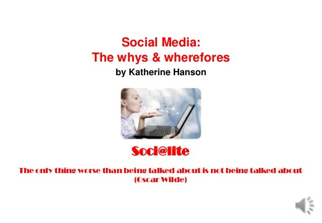 Soci@lite                      Social Media:                  The whys & wherefores                       by Katherine Han...