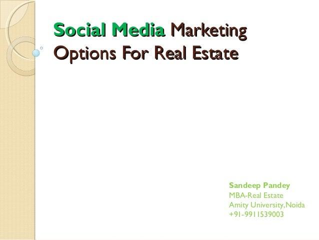 Social MediaSocial Media MarketingMarketingOptions For Real EstateOptions For Real EstateSandeep PandeyMBA-Real EstateAmit...