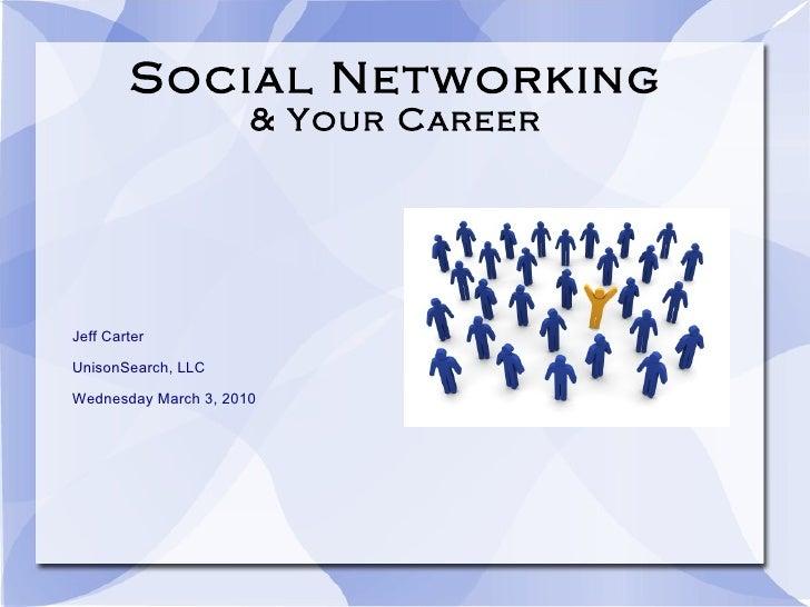 Social Networking & Your Career <ul><li>Jeff Carter </li></ul><ul><li>UnisonSearch, LLC </li></ul><ul><li>Wednesday March ...
