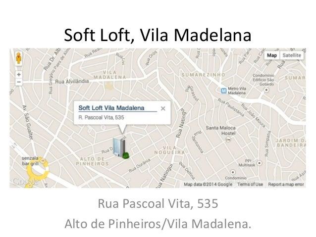 Soft Loft, Vila Madelana  Rua Pascoal Vita, 535 Alto de Pinheiros/Vila Madalena.