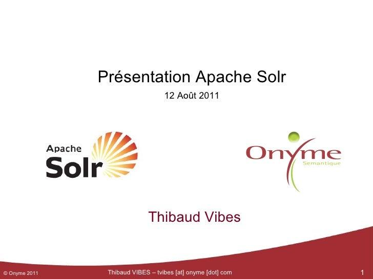 Présentation Apache Solr 12 Août 2011 Thibaud Vibes