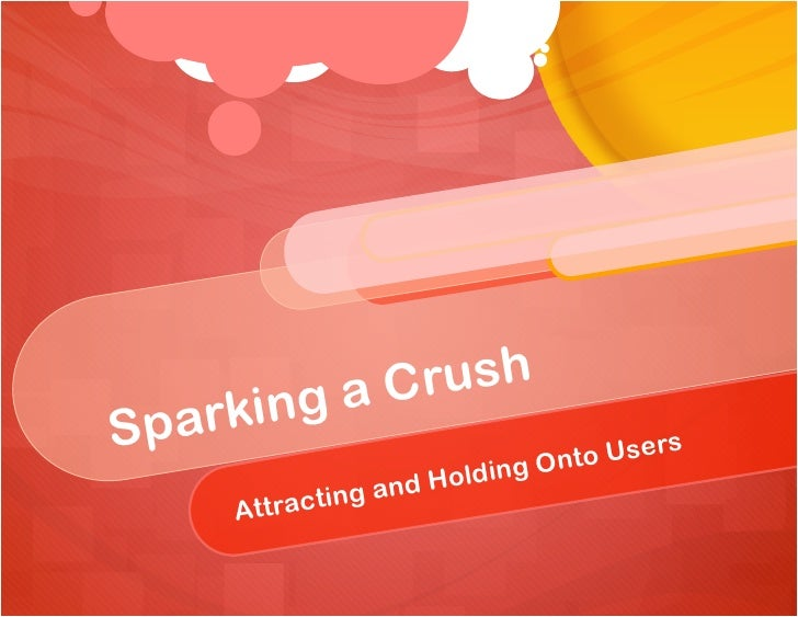 Sparking a Crush: Attracting and Retaining New Users