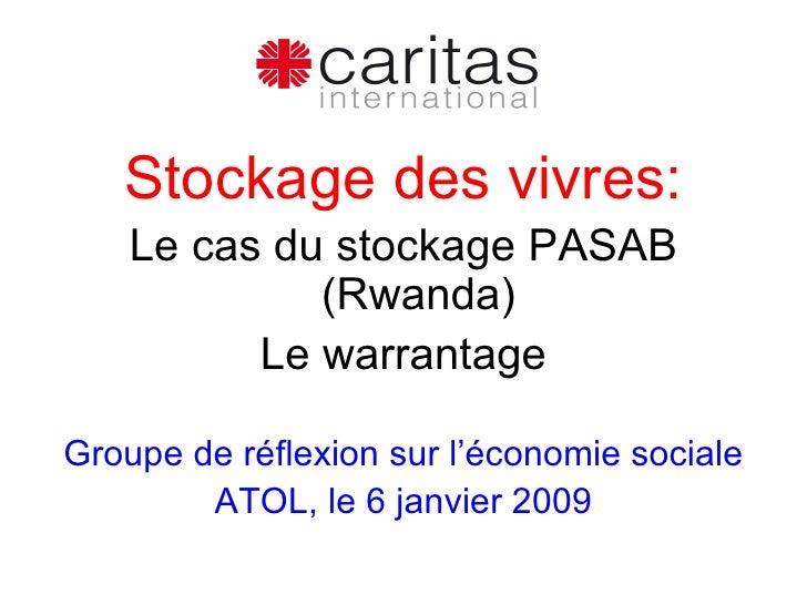 <ul><li>Stockage des vivres: </li></ul><ul><li>Le cas du stockage PASAB (Rwanda) </li></ul><ul><li>Le warrantage </li></ul...