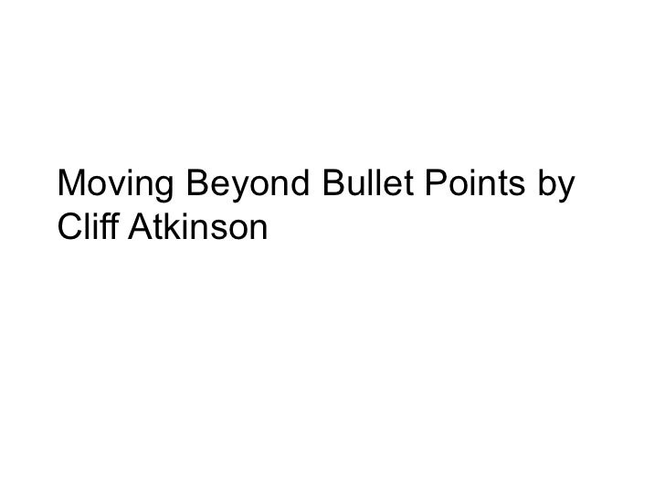 Moving Beyond Bullet Points by Cliff Atkinson