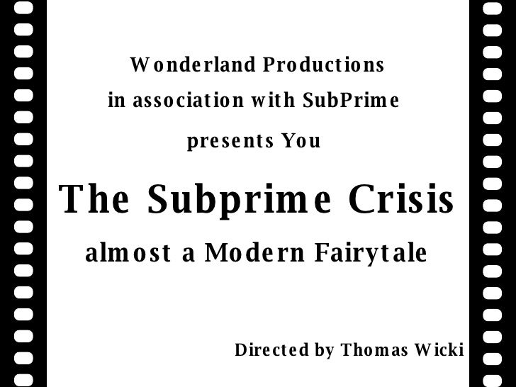 Wonderland Productions in association with SubPrime  presents You   The Subprime Crisis almost a Modern Fairytale Directed...