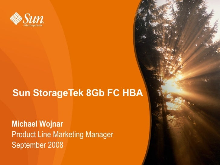 Sun StorageTek 8Gb FC HBAMichael WojnarProduct Line Marketing ManagerSeptember 2008                                 1