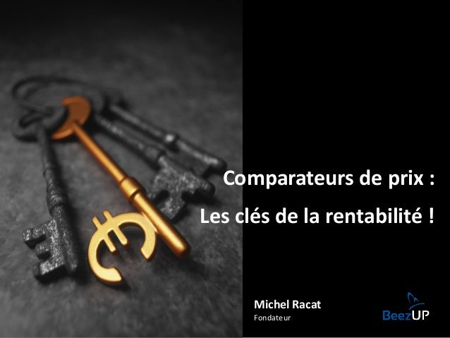 Comparateurs de prix : Les clés de la rentabilité ! Michel Racat Fondateur