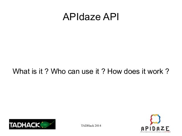 TADHack 2014 APIdaze API What is it ? Who can use it ? How does it work ?