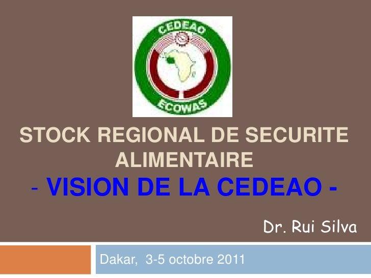 STOCK REGIONAL DE SECURITE       ALIMENTAIRE- VISION DE LA CEDEAO -                                Dr. Rui Silva      Daka...